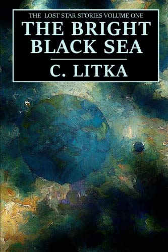 The Bright Black Sea: The Lost Star Stories Volume One (Volume 1)