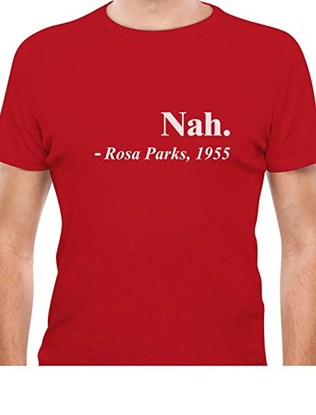 e9e254e66 Nah. Rosa Parks 1955 Quotation Civil Rights Freedom Justice T-Shirt  XXXXX-Large