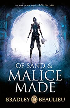 Of Sand and Malice Made (The Song of the Shattered Sands) by [Beaulieu, Bradley]