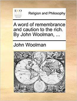 Book A word of remembrance and caution to the rich. By John Woolman, ...