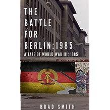 The Battle for Berlin: 1985 (Tales of World War III: 1985)