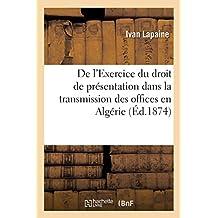 de l'Exercice Du Droit de Présentation Dans La Transmission Des Offices En Algérie