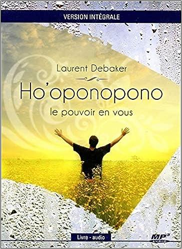 Ho Oponopono Le Pouvoir En Vous Version Integrale