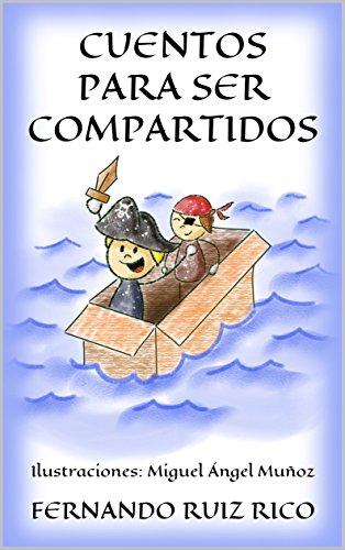 CUENTOS PARA SER COMPARTIDOS: relatos didácticos para niños sobre familia, amistad, respeto,