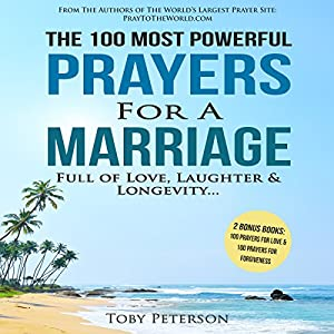 The 100 Most Powerful Prayers for a Marriage Full of Love, Laughter & Longevity Audiobook