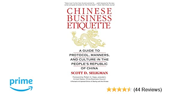 Chinese business etiquette a guide to protocol manners and chinese business etiquette a guide to protocol manners and culture in thepeoples republic of china scott d seligman 9780446673877 amazon books reheart Gallery