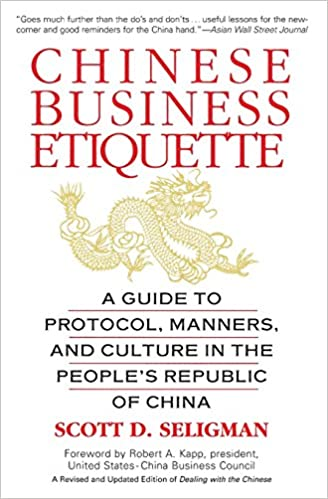 chinese business etiquette  a guide to protocol  manners  and    chinese business etiquette  a guide to protocol  manners  and culture in thepeople    s republic of china  scott d  seligman      amazon com  books