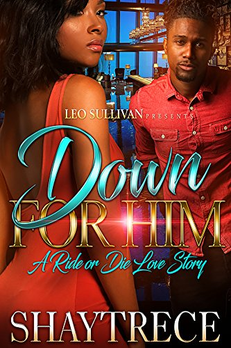 Down for Him: A Ride or Die Love Story