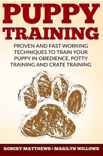 Lucky Dog Training (Puppy Training: Proven and Fast Working Techniques To Train Your Puppy In Obedience, Potty Training And Crate Training by Robert Matthews (2016-05-21))