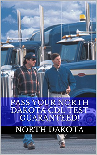 Pass Your North Dakota CDL Test Guaranteed! 100 Most Common North Dakota Commercial Driver's License With Real Practice Questions