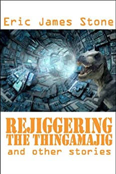Rejiggering The Thingamajig And Other Stories by [Stone, Eric James]