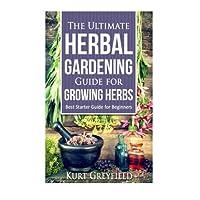 Growing Herbs: The Ultimate Herbal Gardening Guide for Growing Herbs- BEST Start