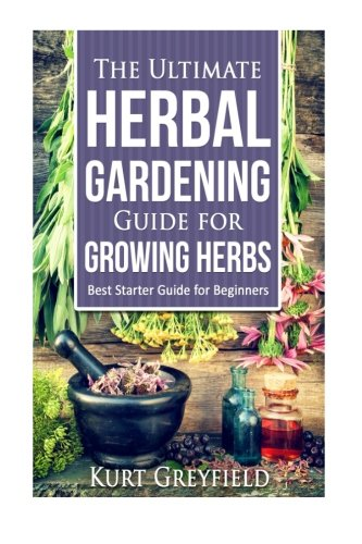 Read Online Growing Herbs: The Ultimate Herbal Gardening Guide for Growing Herbs- BEST Start PDF