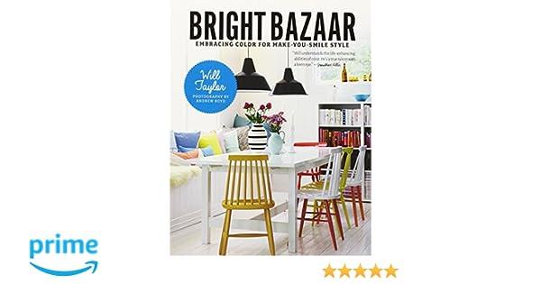 Bright Bazaar: Embracing Color for Make-You-Smile Style: Amazon.es: Will Taylor: Libros en idiomas extranjeros