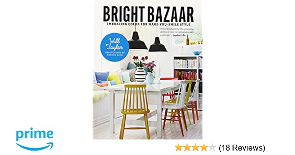 Bright Bazaar Embracing Color For Make You Smile Style Will Taylor 9781250042019 Amazon Books
