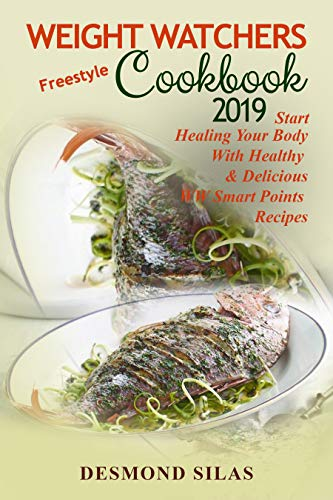 Weight Watchers  Freestyle  Cookbook 2019: Start Healing Your Body With Healthy & Delicious  WW Smart Points Recipes by Desmond Silas