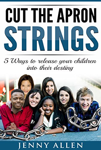 Download PDF Cut The Apron Strings - 5 Ways to point your children into their destiny