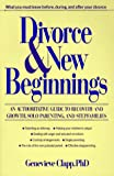 Divorce and New Beginnings: An Authoritative Guide To Recovery and Growth, Solo Parenting, and Stepfamilies