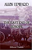 The East End of Europe : The Report of an Unofficial Mission to the European Provinces of Turkey on the Eve of the Revolution, with a Preface by Edward Fitzgerald Law, Upward, Allen, 1402190360