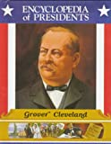 Grover Cleveland: Twenty-Second and Twenty-Fourth President of the United States (Encyclopedia of Presidents)