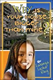 Why Is Your House Bigger than Mine?, Latanya Riley, 1424155339
