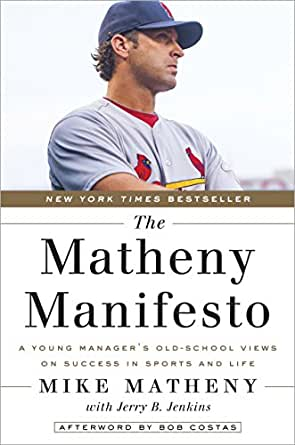 Amazon Com The Matheny Manifesto A Young Manager S Old School Views On Success In Sports And Life Ebook Matheny Mike Jenkins Jerry B Costas Bob Kindle Store