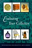Evaluating Your Collection: The 14 Points of Connoisseurship (Winterthur Decorative Arts Series)