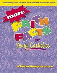 More Faith Facts for Young Catholics: Fun Ways to Teach the Basics of Our Faith