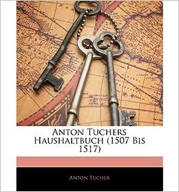 Anton Tuchers Haushaltbuch (1507 Bis 1517) (Paperback)(German) - Common