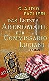 Das letzte Abendmahl für Commissario Luciani: Roman (Commissario Luciani ermittelt, Band 5)