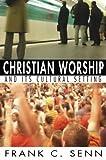 Christian Worship and Its Cultural Setting, Frank C. Senn, 1592444849