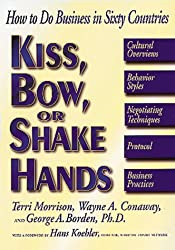 Kiss, Bow, or Shake Hands: How to Do Business in Sixty Countries