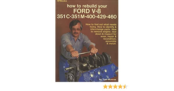 How to rebuild your ford v 8 351 c 351m 400 429 460 tom monroe how to rebuild your ford v 8 351 c 351m 400 429 460 tom monroe 9780895860361 amazon books fandeluxe
