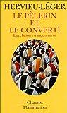 Le Pèlerin et le converti. La Religion en mouvement par Hervieu-Leger