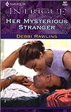 Her Mysterious Stranger, Debbi Rawlins, 0373225873