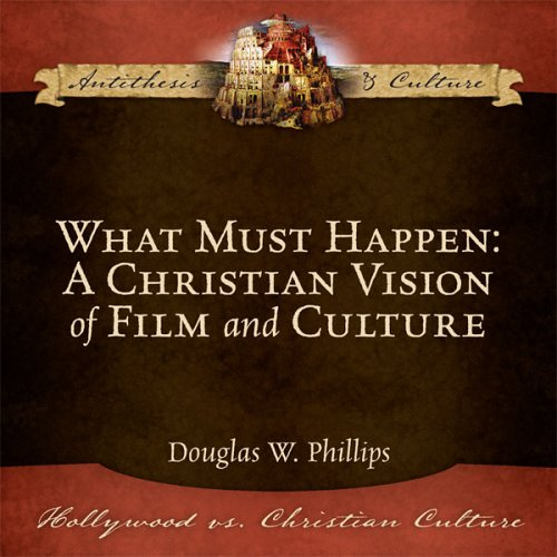 What Must Happen: A Christian Vision Of Film And Culture