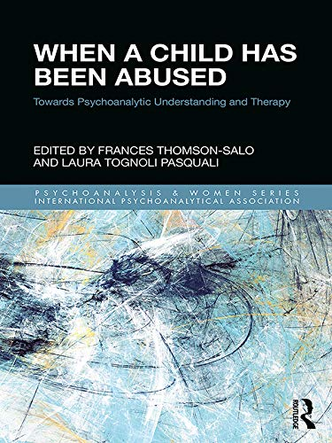 - When a Child Has Been Abused: Towards Psychoanalytic Understanding and Therapy (Psychoanalysis and Women Series)