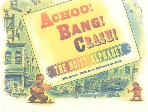 Achoo! Bang! Crash!: The Noisy Alphabet