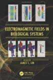 Electromagnetic Fields in Biological Systems, James C. Lin, 143985999X