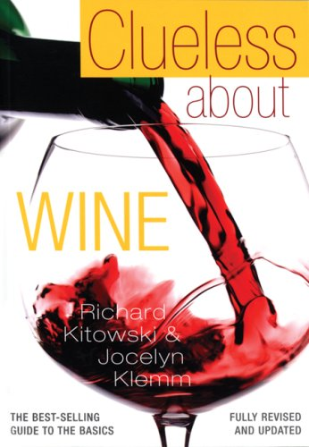 Clueless About Wine: The Best-Selling Guide to the Basics by Richard Kitowski, Jocelyn Klemm