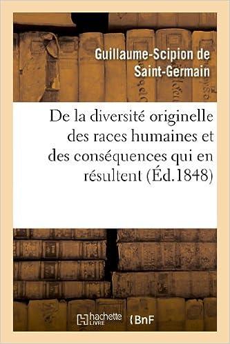 Livre De la diversité originelle des races humaines et des conséquences qui en résultent dans l'ordre: intellectuel et moral epub, pdf