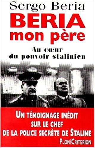 Amazon.fr - BERIA, MON PERE. Au coeur du pouvoir stalinien - Beria, Sergo - Livres