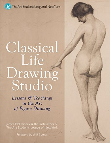 Classical Life Drawing Studio: Lessons & Teachings in the Art of Figure Drawing (The Art Students League of New York