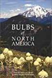 Bulbs of North America, North American Rock Garden Society Staff, 088192511X