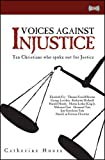 Voices Against Injustice: Ten Christians who spoke out for Justice by Catherine House (2007-09-20)