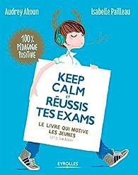 Keep calm et réussis tes exams ! par Isabelle Pailleau