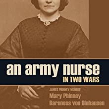 An Army Nurse in Two Wars Audiobook by Mary Phinney, James Phinney Munroe, Baroness von Olnhausen Narrated by Brian V Hunt, Claire Dayton