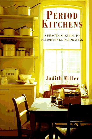 Period Kitchens: A Practical Guide to Period-Style Decorating (Period companions)