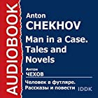 Man in a Case. Tales and Novels [Russian Edition] Audiobook by Anton Chekhov Narrated by Alexey Aptovtsev