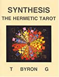 Synthesis : The Hermetic Tarot, T Byron G Publishing Staff, T. Byron, 187935201X